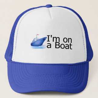 Im On A Boat Trucker Hat