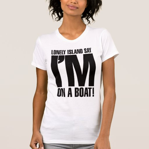 I'm on a Boat Tee Shirts