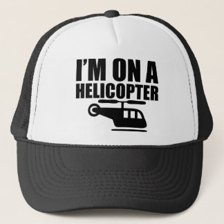 I'm On A Helicopter Trucker Hat