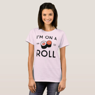 I'm on a Roll with Illustrated Sushi Rolls T-Shirt
