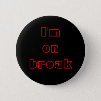 I'm on break, buttons, customizable 2 inch round button