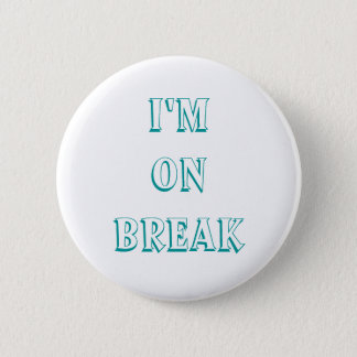 I'm on break buttons, customize 2 inch round button