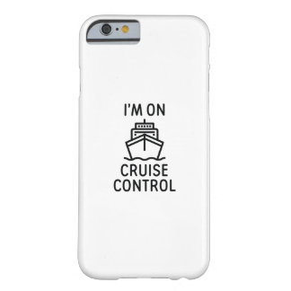 I'm On Cruise Control Barely There iPhone 6 Case