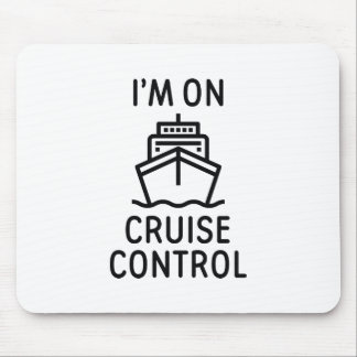 I'm On Cruise Control Mouse Pad