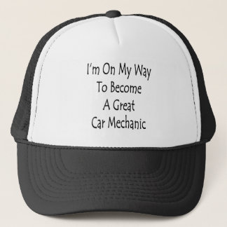I'm On My Way To Become A Great Car Mechanic Trucker Hat