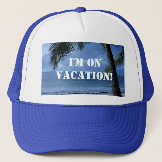 I'm On Vacation Trucker Hat