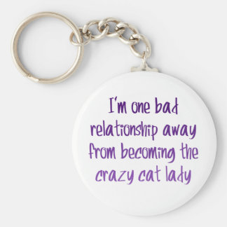 I'm one bad relationship away from... keychain