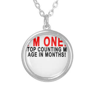 I'M ONE STOP COUNTING MY AGE IN MONTHS!.png Silver Plated Necklace