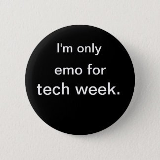 I'm only, emo for, tech week. 2 inch round button