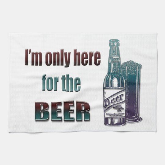 I'm only here for the Beer Kitchen Towel