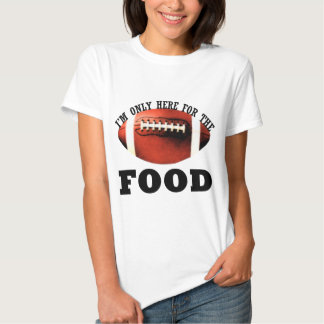 I'm Only Here For The Food T Shirts