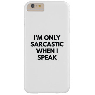 I'm Only Sarcastic Barely There iPhone 6 Plus Case