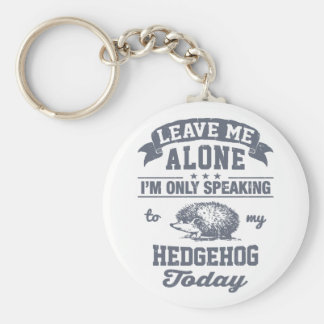 I'm Only Speaking To My Hedgehog Today Basic Round Button Keychain