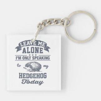 I'm Only Speaking To My Hedgehog Today Double-Sided Square Acrylic Keychain