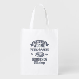 I'm Only Speaking To My Hedgehog Today Reusable Grocery Bag