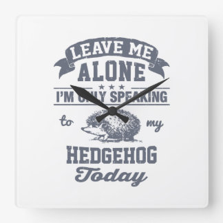 I'm Only Speaking To My Hedgehog Today Wallclock