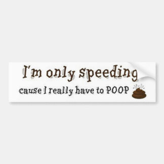 Im-Only-Speeding-Cause-I-Really-Have-To-Poop Bumper Sticker