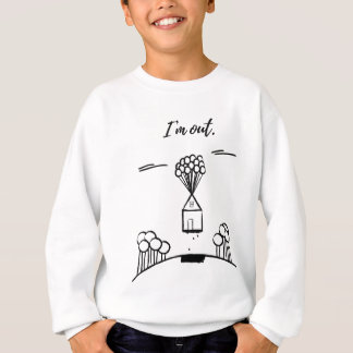 I'm Out. Sweatshirt