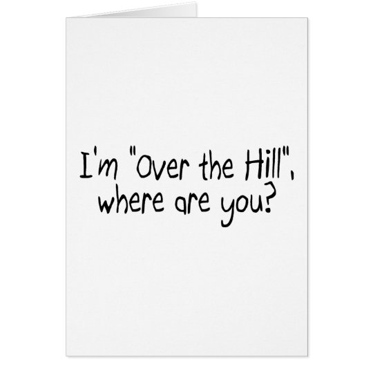 I'm Over The Hill, Where Are You? Card