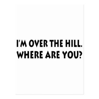 I'm Over  The Hill.  Where Are You? Postcard