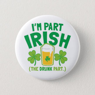 I'm PART IRISH (the DRUNK part) with drinks pints 2 Inch Round Button