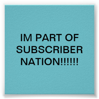 """IM PART OF SUBSCRIBER NATION"" Poster"