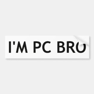 I'm PC Bro Bumper Sticker