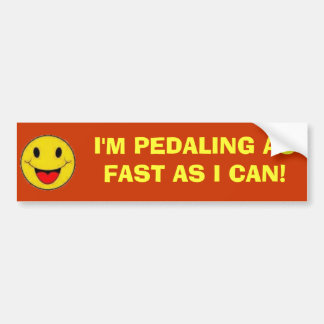 I'M PEDALING AS FAST AS I CAN! BUMPER STICKER