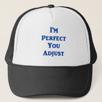 I'm Perfect You Adjust Trucker Hat