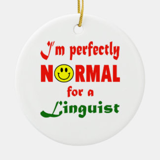 I'm perfectly normal for a Linguist. Round Ceramic Ornament