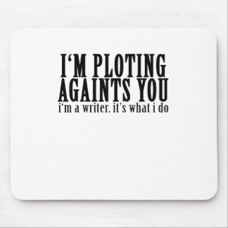 i'm plotting againts you AUTHORS AND WRITERS . Mouse Pad