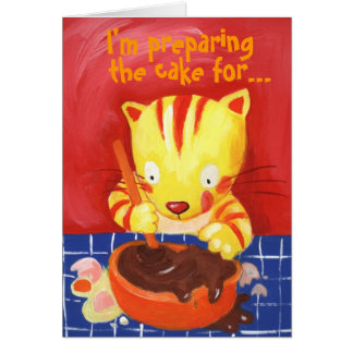 I'm preparing the cake for...your birthday! greeting cards