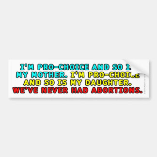 I'm pro-choice and so is my mother... bumper sticker