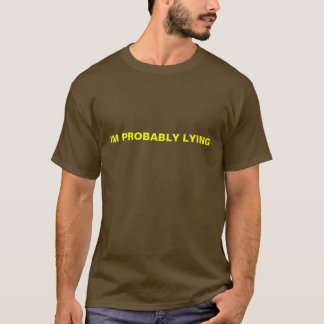 IM PROBABLY LYING T-Shirt