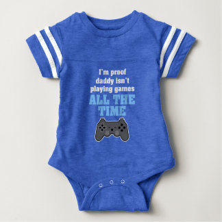 I'm proof daddy isn't playing video games all day baby bodysuit