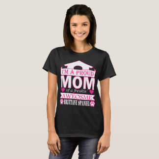 Im Proud Mom Of Freaking Awesome Brittany Spaniel T-Shirt