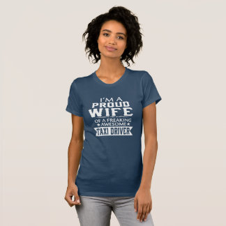 I'M PROUD TAXI DRIVER'S WIFE T-Shirt