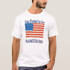Im Proud to Be American T-Shirt