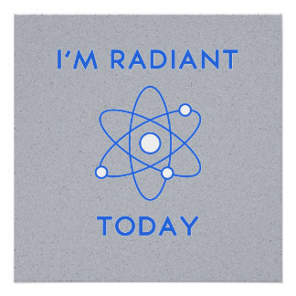 I'm Radiant Today Geeky Poster