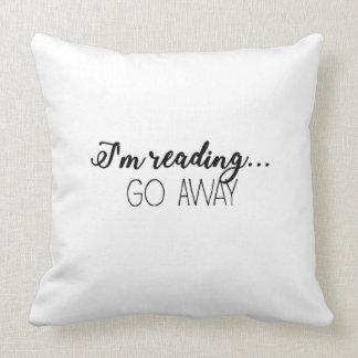 I'm Reading...Go Away! Throw Pillow