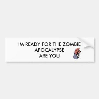 IM READY FOR A ZOMBIE APOCALYPSE BUMPER STICKER