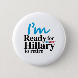 I'm Ready for Hillary to Retire -.png 2 Inch Round Button