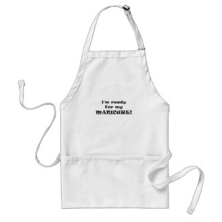Im Ready for my Manicure Standard Apron