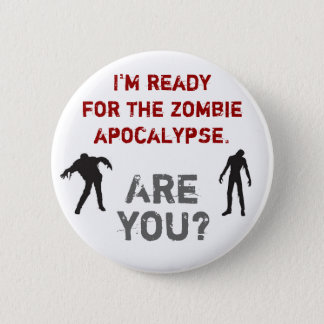 I'm ready for the zombie apocalypse. Are you? 2 Inch Round Button