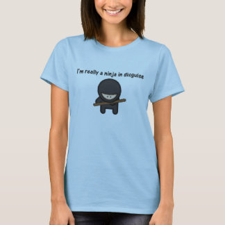 I'm Really a Ninja in Disguise T-Shirt