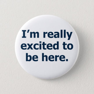 I'm Really Excited to Be Here 2 Inch Round Button