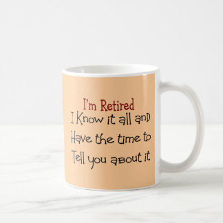 I'm Retired and Know it All Classic White Coffee Mug