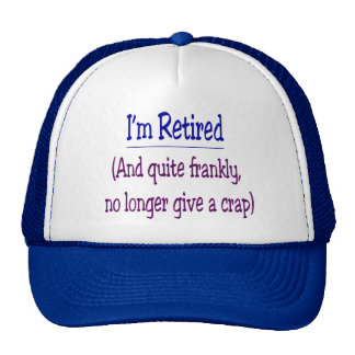 """""""I'm Retired and no longer give a Crap"""" Trucker Hat"""