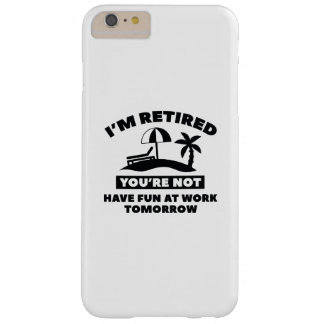 I'm Retired Barely There iPhone 6 Plus Case