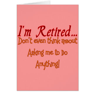 I'm Retired, Don't ask me to do anything Card